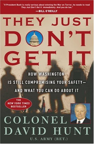 They Just Don't Get It: How Washington Is Still Compromising Your Safety--and What You Can Do About It, DAVID HUNT