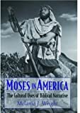 Moses in America: The Cultural Uses of Biblical Narrative (AAR Cultural Criticism Series)