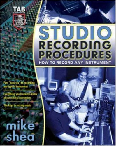Studio Recording Procedures : How to Record Any Instrument, MIKE SHEA