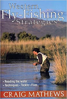 Western Fly-fishing Strategies: Reading the Water, Techniques, Tackle, Flies