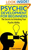 Psychic Development For Beginners: The Secrets to Unlocking Your Psychic Ability