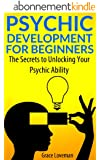 Psychic Development For Beginners: The Secrets to Unlocking Your Psychic Ability (English Edition)
