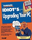 The Complete Idiot's Guide to Upgrading Your PC (0789706814) by Fulton, Jennifer