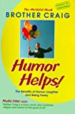 Humor Helps!: The Benefits of Humor, Laughter, and Being Funny