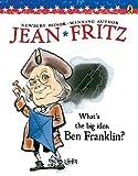 Whats the Big Idea, Ben Franklin [WHATS THE BIG IDEA BEN FRA]