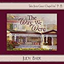 The Way We Were: Grace Chapel Inn, Book 7 Audiobook by Judy Baer Narrated by Sherri Berger