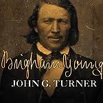 Brigham Young: Pioneer Prophet | John G. Turner