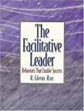 img - for Facilitative Leader, The: Behaviors that Enable Success by R. Glenn Ray (1998-10-01) book / textbook / text book