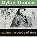 Dylan Thomas Reads the Poetry of Yeats (       UNABRIDGED) by William Butler Yeats Narrated by Dylan Thomas