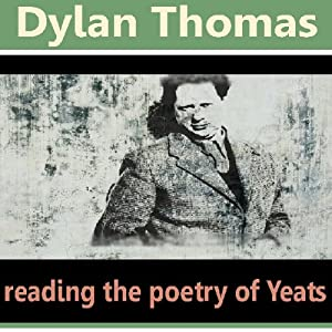 Dylan Thomas Reads the Poetry of Yeats | [William Butler Yeats]