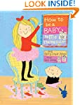 How to Be a Baby . . . by Me, the Big...