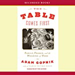 The Table Comes First: Family, France, and the Meaning of Food | Adam Gopnik