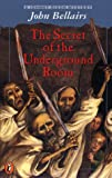 The Secret of the Underground Room: A Johnny Dixon, Professor Childermass Book (0140349324) by Bellairs, John