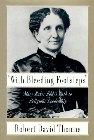 'With Bleeding Footsteps': Mary Baker Eddy's Path to Religious Leadership, ROBERT D. THOMAS