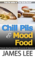 Chill Pills & Mood Food - Natural, drug-free treatments for anxiety & depression (English Edition)
