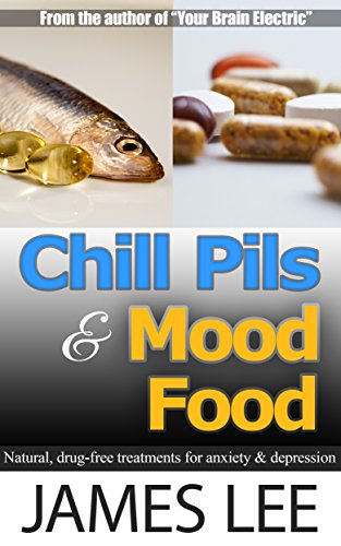 Chill Pills & Mood Food - Natural, Drug-Free Treatments For Anxiety & Depression