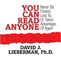 You Can Read Anyone: Never Be Fooled, Lied to, or Taken Advantage of Again Audiobook by David J,  Lieberman Narrated by David J. Lieberman