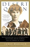 Desert Queen: The Extraordinary Life of Gertrude Bell: Adventurer, Adviser to Kings, Ally of Lawrence of Arabia (1400096197) by Janet Wallach