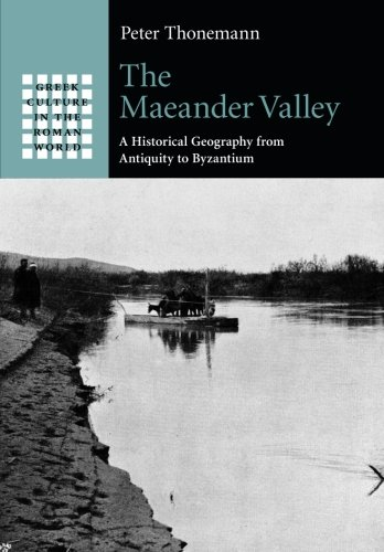 The Maeander Valley: A Historical Geography from Antiquity to Byzantium (Greek Culture in the Roman World)