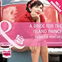 A Bride for the Island Prince Audiobook by Rebecca Winters Narrated by Eliza Foss