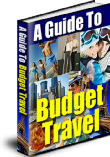 Budget Travel - Your Guide to Traveling Well on a Limited Budget
