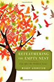 Refeathering the Empty Nest: Life After the Children Leave