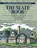 The Slate Book: How to Design, Specify, Install and Repair a Slate Roof (0966136306) by Stearns, Brian