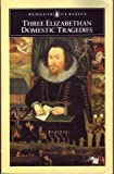 Three Elizabethan Domestic Tragedies (Penguin Classics) (0140430393) by Heywood, Thomas