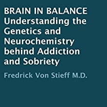 Brain in Balance: Understanding the Genetics and Neurochemistry behind Addiction and Sobriety (       UNABRIDGED) by Fredrick Von Stieff M.D. Narrated by Darin Wolfe