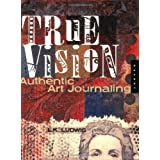 "True Vision: Authentic Art Journalingvon ""L. K. Ludwig"""