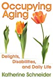 img - for Occupying Aging: Delights, Disabilities, and Daily Life book / textbook / text book
