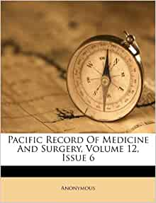 Pacific record of medicine and surgery volume 12 issue 6 anonymous