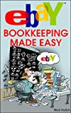 eBay Bookkeeping Made Easy (eBay Selling Made Easy Book 12)