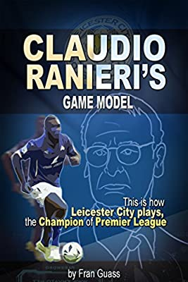 Football: Claudio Ranieri´s Game Model (This Is How Leicester City Plays, The Champion Of Premier League)