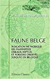 echange, troc Michel-Edmond de Selys-Longchamps - Faune belge: Partie 1. Indication méthodique des mammifères, oiseaux, reptiles et poissons observés jusqu\'ici en Belgique