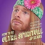How to Be Ultra Spiritual: 12 1/2 Steps to Spiritual Superiority | JP Sears