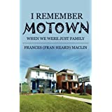 I Remember Motown: When We Were Just Familyby Francis Maclin