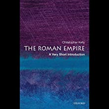 The Roman Empire: A Very Short Introduction Audiobook by Christopher Kelly Narrated by Richard Davidson