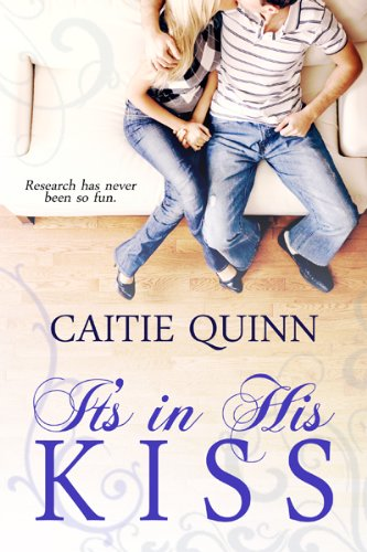 It's In His Kiss (A Short Romantic Comedy) by Caitie Quinn