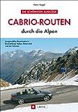 Cabrio-Routen durch die Alpen. Die schönsten Touren für das Cabrio in Deutschland, Italien, Österreich und der Schweiz, mit Karten und Übernachtungsvorschlägen
