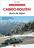 Cabrio-Routen durch die Alpen. Die sch�nsten Touren f�r das Cabrio in Deutschland, Italien, �sterreich und der Schweiz, mit Karten und �bernachtungsvorschl�gen