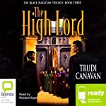 The High Lord: The Black Magician Trilogy, Book 3 (       UNABRIDGED) by Trudi Canavan Narrated by Richard Aspel