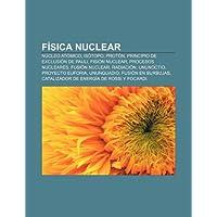 F Sica Nuclear: N Cleo at Mico, Is Topo, Prot N, Principio de Exclusi N de Pauli, Fisi N Nuclear, Procesos Nucleares...