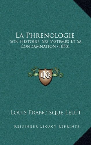 La Phrenologie: Son Histoire, Ses Systemes Et Sa Condamnation (1858)