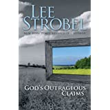 God's Outrageous Claims: Discover What They Mean for You (Strobel, Lee) ~ Lee Strobel