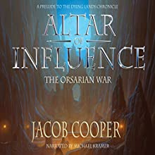 Altar of Influence: The Orsarian War (The Dying Lands Chronicle Book 0) (       UNABRIDGED) by Jacob Cooper Narrated by Michael Kramer