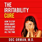 The Irritability Cure: How to Stop Being Angry, Anxious and Frustrated All the Time (Anger Management) | [Doc Orman MD]