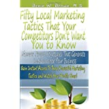 Fifty Local Marketing Tactics that Your Competitors Don't Want You to Know ~ Mr. Benin W. Brown