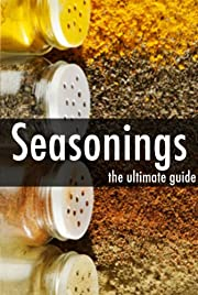 Seasonings - The Ultimate Recipe Guide
