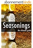 Seasonings - The Ultimate Recipe Guide (English Edition)